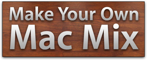 Make Your Own Mac Mix