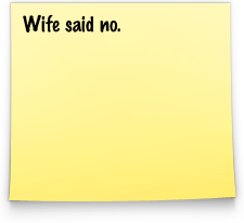 Wife said no