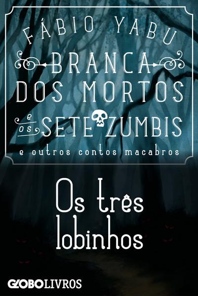 """Capa do livro """"Branca dos Mortos e os Sete Zumbis e Outros Contos Macabros - Os Três Lobinhos"""""""