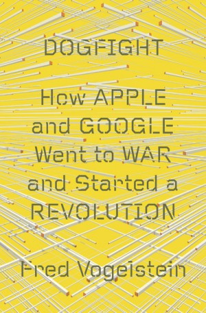 "Capa do livro ""Dogfight: How Apple and Google Went to War and Started a Revolution"""