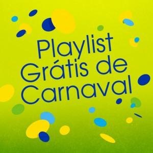 Playlist Grátis de Carnaval