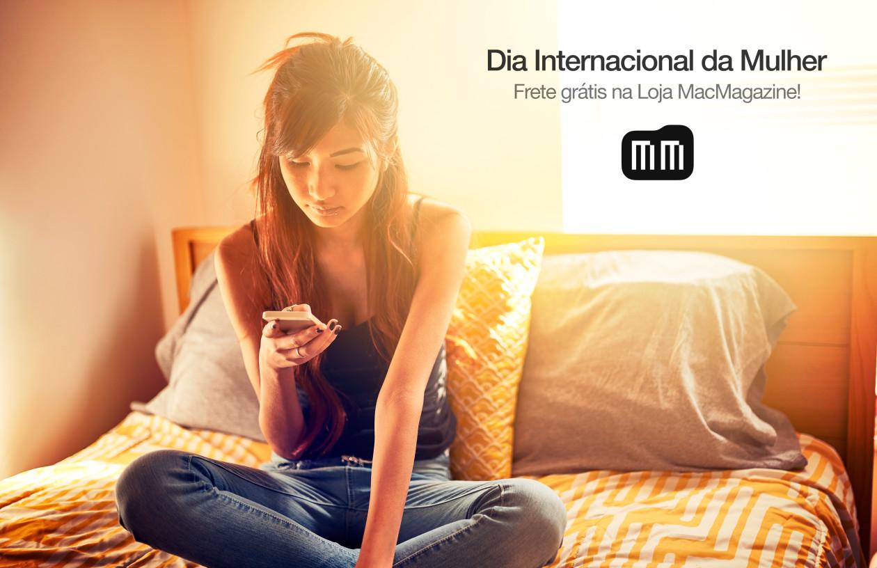 Dia Internacional da Mulher - Frete grátis na Loja MacMagazine!