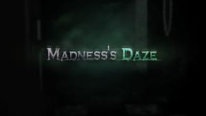 Madness's Daze