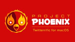 Project Phoenix, campanha para desenvolvimento de nova versão do Twitterrific para Mac
